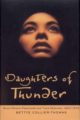 Daughters of Thunder: Black Women Preachers and Their Sermons, 1850-1978  -     By: Bettye Collier Thomas