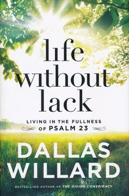 Life Without Lack: Living in the Fullness of Psalm 23  -     By: Dallas Willard