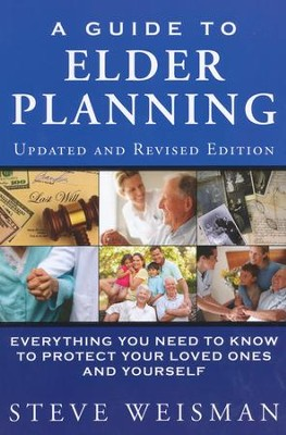 Guide to Elder Planning; Everything you Need to Know to Protect your Loved Ones and Yourself  -     By: Steve Weisman