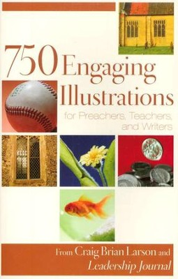 750 Engaging Illustrations for Preachers, Teachers, and Writers, repackaged edition  -     By: Craig Brian Larson