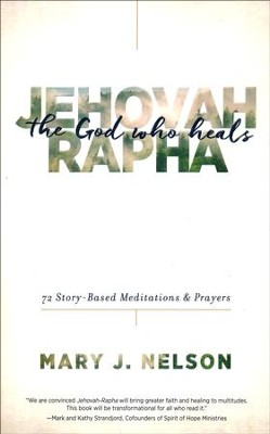 Jehovah-Rapha: The God Who Heals - 72 Story-Based Meditations & Prayers  -     By: Mary Nelson