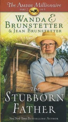 The Stubborn Father - The Amish Millionaire #2    -     By: Wanda E. Brunstetter, Jean Brunstetter