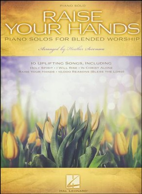 Raise Your Hands: Piano Solos for Blended Worship   -     By: Heather Sorenson