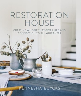 Restoration House: Creating a Space That Gives Life  and Connection to All Who Enter  -     By: Kennesha Buycks