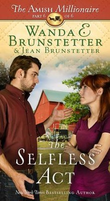 The Selfless Act - The Amish Millionaire #6   -     By: Wanda E. Brunstetter, Jean Brunstetter