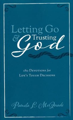 Letting Go and Trusting God: 180 Devotions for Life's Tough Decisions  -     By: Pamela L. McQuade