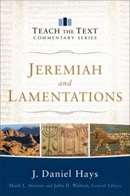 Jeremiah & Lamentations [Teach the Text]   -     By: J. Daniel Hays