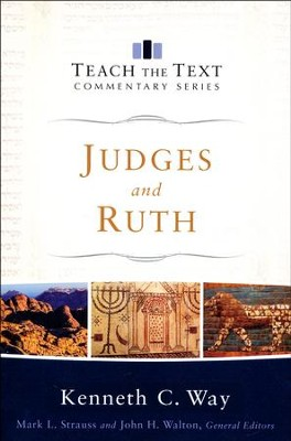 Judges and Ruth: Teach the Text Commentary           -     By: Kenneth C. Way