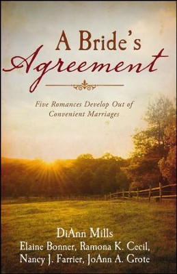 Bride's Agreement: Five Romances Develop Out of Convenient Marriages  -     By: Elaine Bonner, Ramona Cecil, Nancy Farrier