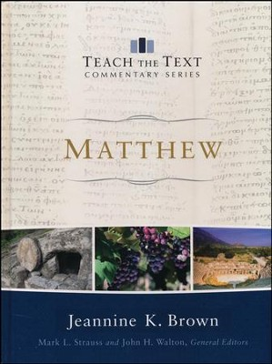Matthew: Teach the Text Commentary          -     Edited By: Mark L. Strauss, John H. Walton     By: Jeannine K. Brown
