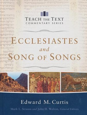 Ecclesiastes and Song of Songs: Teach the Text Commentary [Hardcover]   -     Edited By: Mark L. Strauss, John Walton     By: Edward M. Curtis