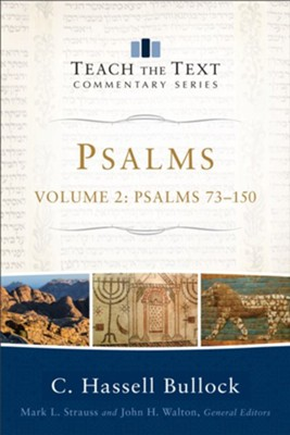 Psalms 73-150: Teach the Text Commentary [Paperback]   -     By: C. Hassell Bullock