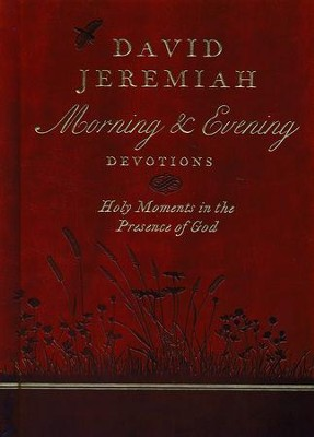 David Jeremiah Morning & Evening Devotions: Holy Moments in the Presence of God  -     By: Dr. David Jeremiah