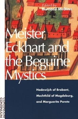 Meister Eckhart and the Beguine Mystics: Hadewijch of Brabant, Mechthild of Magdeburg, & Marguerite Porete  -     Edited By: Bernard McGinn