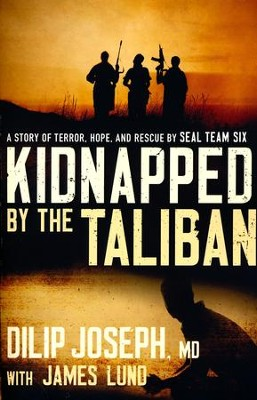 Kidnapped by the Taliban: A Story of Terror, Hope, and Rescue by SEAL Team Six  -     By: Joseph Dilip, James Lund