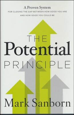The Potential Principle: A Proven System for Closing the Gap Between How Good You Are and How Good You Could Be  -     By: Mark Sanborn