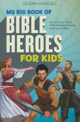 My Big Book of Bible Heroes for Kids: Stories of 50 Weird, Wild, Wonderful People from God's Word  -     By: Glenn Hascall