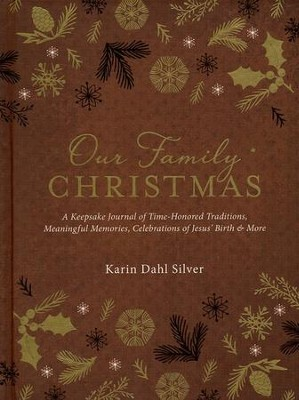 Our Family Christmas: Time-Honored Traditions,   Meaningful Memories, Celebrations of Jesus' Birth &   -     By: Karin Dahl Silver