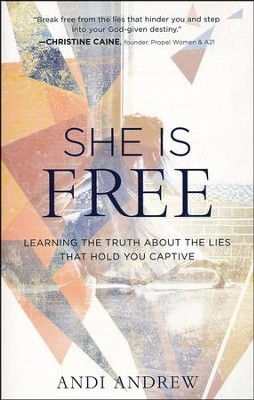 She Is Free: Learning the Truth about the Lies that Hold You Captive  -     By: Andi Andrew