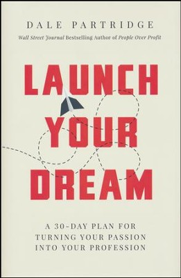 Launch Your Dream: A 30-Day Plan for Turning Your Passion into Your Profession  -     By: Dale Partridge