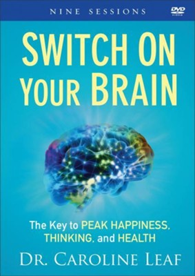 Switch On Your Brain DVD: The Key to Peak Happiness, Thinking, and Health  -     By: Dr. Caroline Leaf