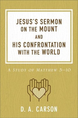 Jesus's Sermon on the Mount and His Confrontation with the World, repackaged: A Study of Matthew 5-10  -     By: D.A. Carson