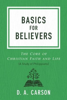 Basics for Believers, repackaged: The Core of Christian Faith and Life  -     By: D.A. Carson