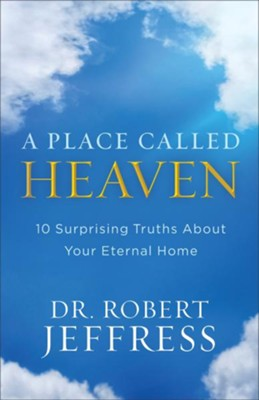 A Place Called Heaven: 10 Surprising Truths About Your Eternal Home  -     By: Dr. Robert Jeffress