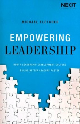 Empowering Leadership: How a Leadership Development Culture Builds Better Leaders Faster  -     By: Michael Fletcher