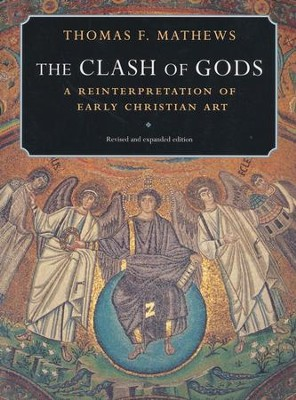 The Clash of Gods: Reinterpretation of Early Christian  Art, Revised  -     By: Thomas Mathews