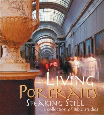 Living Portraits Speaking Still: A Collection of Bible Studies (Compilation)  -