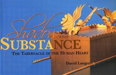 Shadow and Substance: The Tabernacle of the Human Heart  -     By: David Laeger
