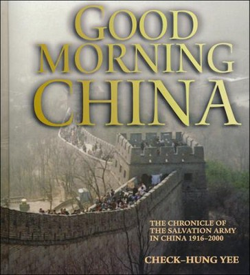 Good Morning China: The Chronicle of the Salvation Army in China, 1916-2000  -     By: Check-Hung Yee
