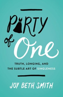 Party of One: Truth, Longing, and the Subtle Art of Singleness  -     By: Joy Beth Smith