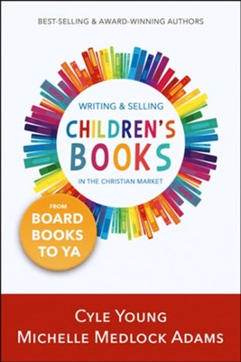 Writing and Selling Children's Books in the Christian Market-from Board Books to YA  -     By: Michelle Medlock Adams     Illustrated By: Cyle Young
