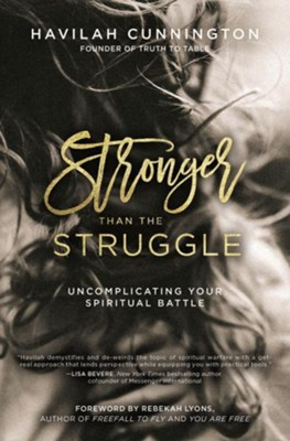 Stronger than the Struggle: Uncomplicating Your Spiritual Battle  -     By: Havilah Cunnington