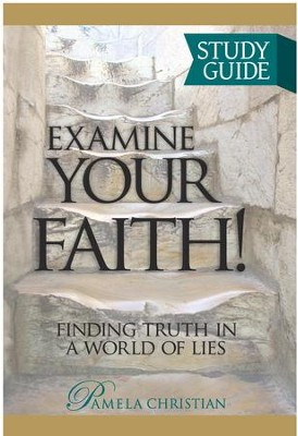 Examine Your Faith! Study Guide: Finding Truth in a World of Lies  -     By: Pamela Christian