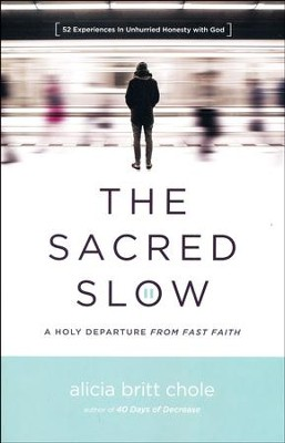 The Sacred Slow: A Holy Departure From Fast Faith  -     By: Alicia Britt Chole