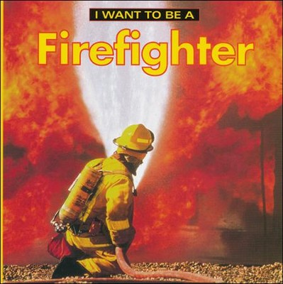 I Want to Be a Firefighter   -     By: Dan Liebman
