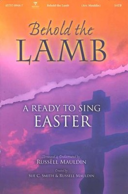 Behold the Lamb: A Ready-to-Sing Easter--Choral Book   -