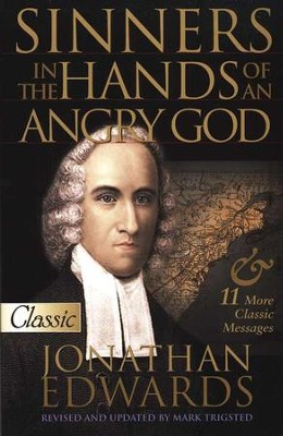 Sinners in the Hands of an Angry God: And 11 More Classic Messages  -     By: Jonathan Edwards, Mark Trigsted