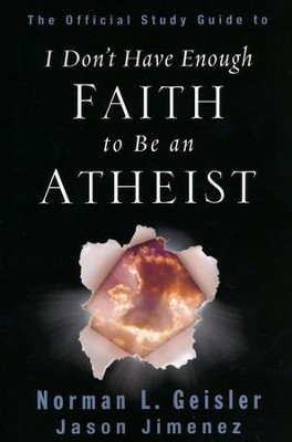 The Official Study Guide to I Don't Have Enough Faith to Be an Atheist  -     By: Norman L. Geisler, Jason Jimenez