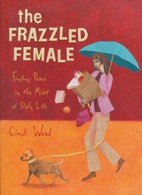 Frazzled Female: Finding Peace in the Midst of Daily Life, Member Book  -     By: Cindi Wood