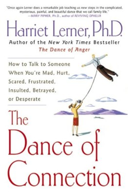 The Dance of Connection: How to Talk to Someone When  You're Mad, Hurt, Scared, Frustrated, Insulted,   -     By: Harriet Goldhor Lerner