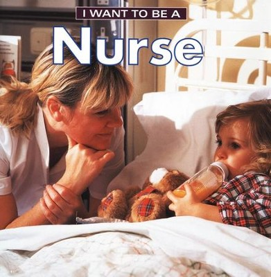 I Want to Be a Nurse   -     By: Dan Liebman