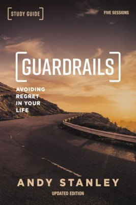 Guardrails Participant's Guide: Avoiding Regrets in Your Life, Updated Edition  -     By: Andy Stanley