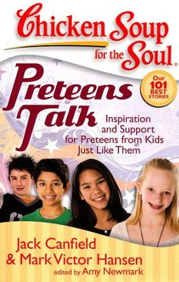 Preteens Talk-Inspiration and Support For Preteens From Kids Just Like Them  -     By: Jack Canfield, Mark Victor Hansen, Amy Newmark