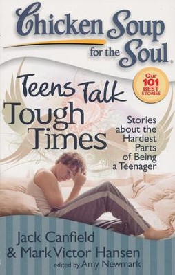 Teens Talk Tough Times-Stories About The Hardest Part of Being a Teenager  -     By: Jack Canfield, Mark Victor Hansen, Amy Newmark