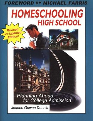 Homeschooling High School: Planning Ahead for College Admission, Revised  -     By: Jeanne Gowen Dennis