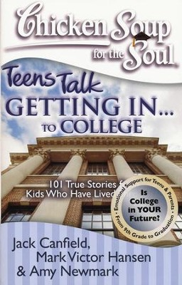 Teens Talk Getting... to College-101 True Stories from Kids  -     By: Jack Canfield, Mark Victor Hansen, Amy Newmark
